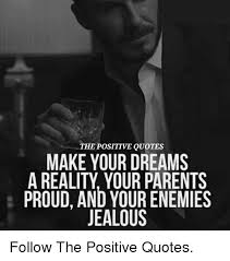 Making Dreams A Reality Quotes Best Of The POSITIVE QUOTES MAKE YOUR DREAMS A REALITY YOUR PARENTS PROUD