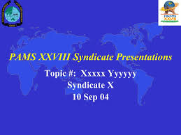 pams xxviii syndicate presentations topic xxxxx yyyyyy  1 pams xxviii syndicate presentations topic xxxxx yyyyyy syndicate x 10 sep 04