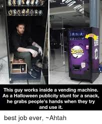 Vending Machine Job Inspiration This Guy Works Inside A Vending Machine As A Halloween Publicity