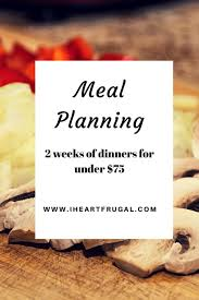 Planned Meals For A Week Budget Friendly Two Week Dinner Meal Planning Under 75 Iheartfrugal