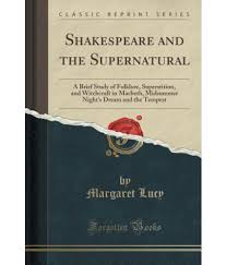 shakespeare supernatural the scholarly article i chose is called shakespeare and the supernatural a brief study of folklore shakespeare and the supernatural a brief study