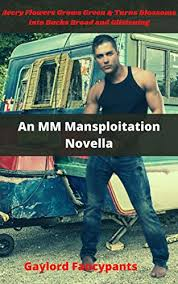 Avery Flowers Grows Green & Turns Blossoms Into Bucks Broad and Glistening:  An MM Mansploitation Novella - Kindle edition by Fancypants, Gaylord.  Literature & Fiction Kindle eBooks @ Amazon.com.