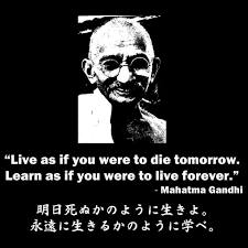 明日 死ぬ か の よう に 生きよ 永遠 に 生きる か の よう に 学べ