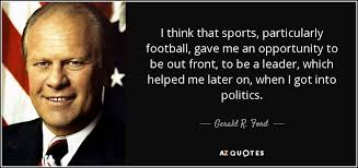 Sports Quote Interesting Gerald R Ford Quote I Think That Sports Particularly Football