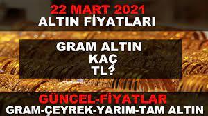 22 MART 2021 ALTIN FİYATLARI GÜNCEL (GRAM ALTIN,ÇEYREK ALTIN,TAM ALTIN) -  YouTube