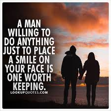 A man willing to do anything just to place a smile on your face is one  worth keeping. #realman #relationship #quotes | Lovers quotes, Love quotes  for her, Quotes