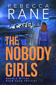 The Nobody Girls (Kendra Dillon Cold Case Thriller Book 3) - Kindle edition  by Rane, Rebecca. Mystery, Thriller & Suspense Kindle eBooks @ Amazon.com.