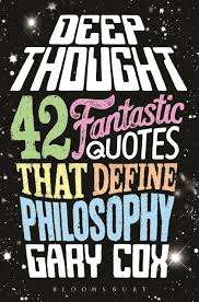 Deep Thought 40 Fantastic Quotes That Define Philosophy Gary Cox Awesome Deep Thought Quotes