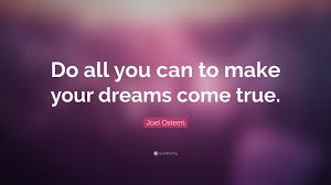"All Your Dreams Come True Quote Best Of Joel Osteen Quote ""Do All You Can To Make Your Dreams Come True"