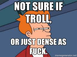 Not sure if troll, or just dense as fuck. - Futurama Fry | Meme ... via Relatably.com