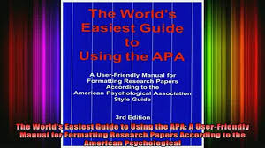 Read Book The Worlds Easiest Guide To Using The Apa A Userfriendly Manual For Formatting Research Full Ebook