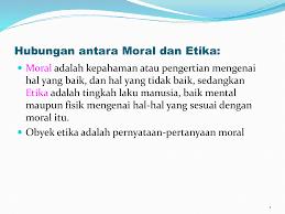 Moral adalah salah satu etika yang harus dimiliki oleh setiap orang. Hubungan Antara Moral Dan Etika