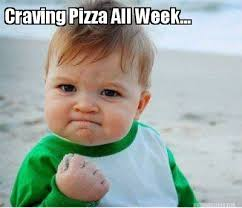 Meme Maker - Craving Pizza All Week... Meme Maker! via Relatably.com
