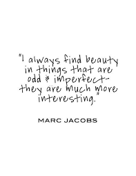 Beauty In Imperfection Quotes Best Of Marc Jacobs Quote Find Beautiful In Imperfection And Ordinary