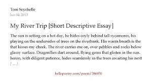 my river trip short descriptive essay by toni seychelle hello  my river trip short descriptive essay by toni seychelle hello poetry