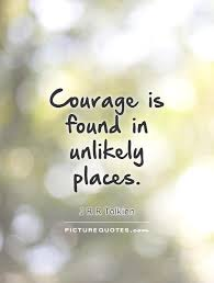 Quotes About Courage Amazing Courage Is Found In Unlikely Places