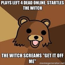 plays left 4 dead online, startles the witch the witch screams ... via Relatably.com