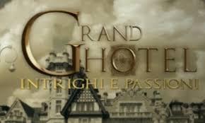 Grand Hotel serie Canale 5: quando inizia, quante puntate, cast, trama,  anticipazioni - Il Giornale d'Italia
