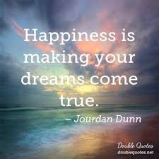 Make Your Dream Come True Quotes Best of Happiness Is Making Your Dreams Come True Dreams Quotes Double