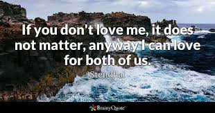 If You Don't Love Me It Does Not Matter Anyway I Can Love For Both Mesmerizing Love Quotes Love Anyway