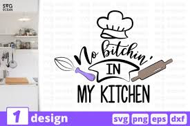 The free images are pixel perfect to fit your design and available in both png and vector. No Bitchin In My Kitchen Graphic By Svgocean Creative Fabrica