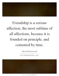 Serious Quotes About Friendship Amazing Friendship Is A Serious Affection The Most Sublime Of All
