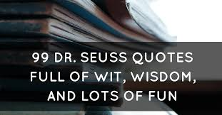 Funny College Quotes New 48 Dr Seuss Quotes Full Of Wit Wisdom And Lots Of Fun