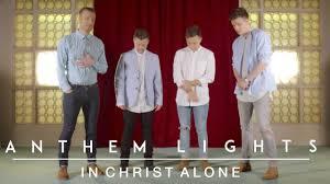 Anthem Lights Songs List In Christ Alone Anthem Lights Cover
