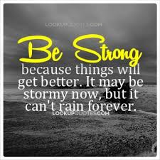 Strong Quotes About Life Amazing Be Strong Now Because Things Will Get Better It Might Be Stormy