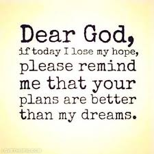 Your Plans Are Better Than My Dreams Life Quotes Quotes Quote God Delectable God Motivational Quotes