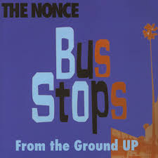 Nonce, The - Bus Stops / From The Ground Up - Vinyl 7
