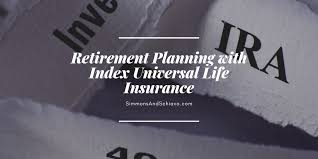 Retirement Planning With Index Universal Life Insurance