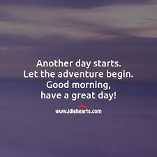 day starts let the adventure begin
