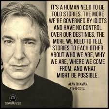 The Need For Stories Alanrickman Good Advice Important Quotes