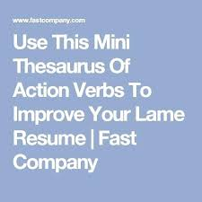 thesaurus resume use this mini thesaurus of action verbs to improve your  lame resume thesaurus resume