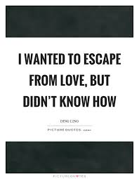 Escape Quotes Unique Popular Escape Quotes About Love Golfian