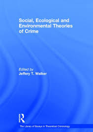 social ecological and environmental theories of crime crc press  social ecological and environmental theories of crime