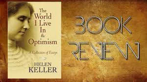 the world i live in optimism a collection of essays book review the world i live in optimism a collection of essays book review helen keller