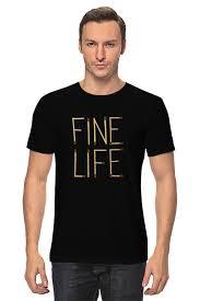 <b>Футболка классическая Printio</b> Fine <b>life</b> #784327