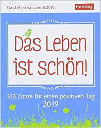 Das Leben Ist Schön Kalender 2019 313 Zitate Für Einen Positiven
