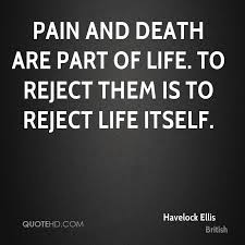 Havelock Ellis Death Quotes QuoteHD New Pain And Life Quotes
