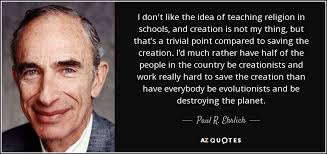 Religion Quotes Mesmerizing Paul R Ehrlich Quote I Don't Like The Idea Of Teaching Religion In