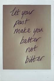 Learn From The Past Quotes Cool Be Better Not Bitter Quotes A Day