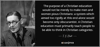 Christian Quotes On Purpose Best of T S Eliot Quote The Purpose Of A Christian Education Would Not Be