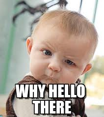 Baby Saying Hello - Sceptical Baby meme on Memegen via Relatably.com