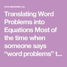 translating word problems into equations most of the time when someone says word problems there is automatic panic but word problems do not have