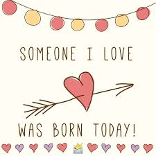 someone i love was born today happy birthday