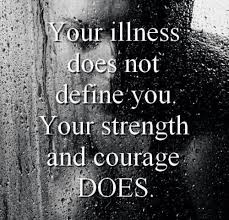 Quotes About Strength And Courage Gorgeous Your Illness Does Not Define You Your Strength And Courage Does