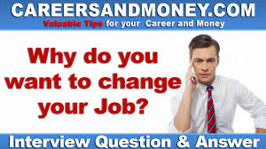 Why Do You Want To Change Your Job Job Interview Question And