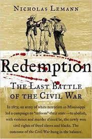 <b>Redemption: The</b> Last Battle of the Civil War: Lemann, Nicholas ...